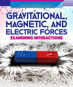 Gravitational, Magnetic, & Electric Forces