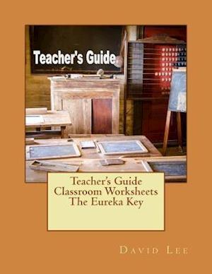 Teacher's Guide Classroom Worksheets the Eureka Key