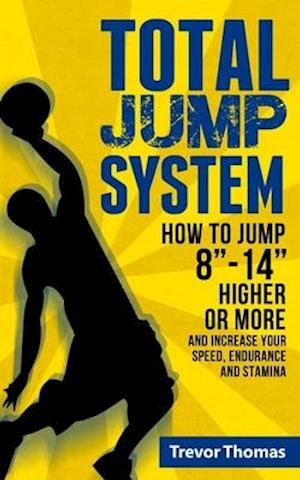 """Total Jump System: How to Jump 8""""-14"""" Higher or More"""