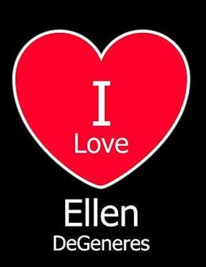 I Love Ellen DeGeneres