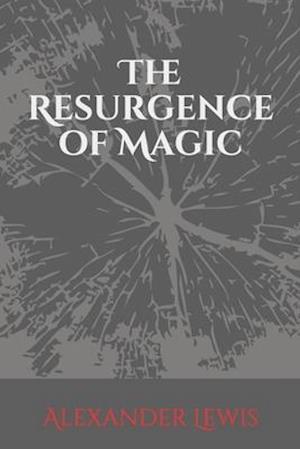 The Resurgence of Magic