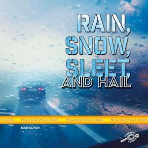 Rain, Snow, Sleet, and Hail