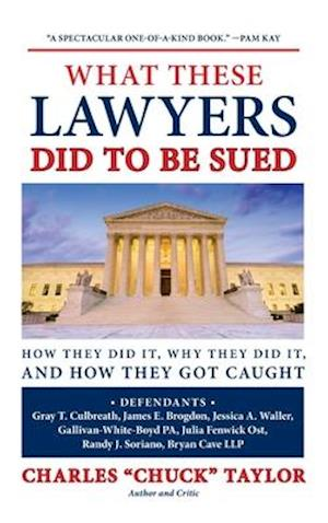 What These Lawyers Did to Be Sued: How They Did It, Why They Did It, and How They Got Caught