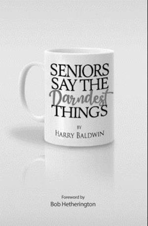 Seniors Say the Darndest Things