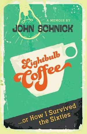 Lightbulb Coffee: or How I Survived the Sixties