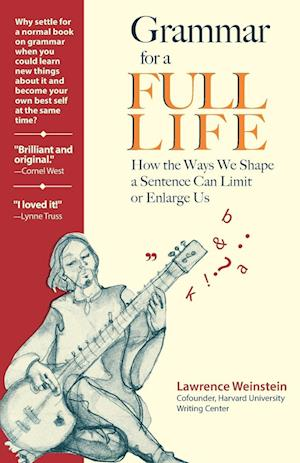 Grammar for a Full Life: How the Way We Shape a Sentence Can Limit or Enlarge Us