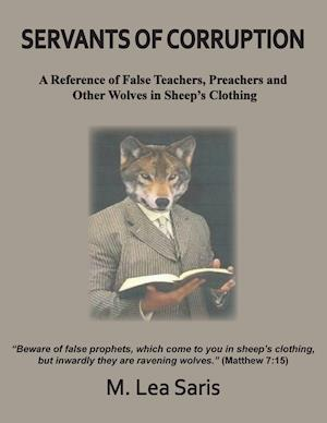 Servants Of Corruption, A Reference of False Teachers, Preachers and Other Wolves In Sheep's Clothing