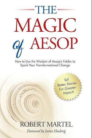 The Magic of Aesop: How to Use The Wisdom of Aesop to Spark Your Transformational Change