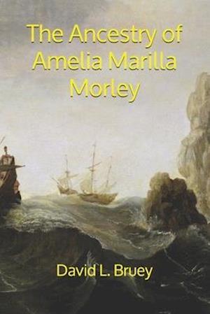The Ancestry of Amelia Marilla Morley
