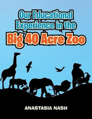 Our Educational Experience in the Big 40 Acre Zoo