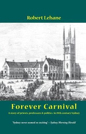 Bog, hæftet Forever Carnival: A story of priests, professors and politics in 19th century Sydney af Robert Lehane