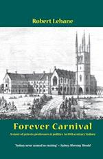 Forever Carnival: A story of priests, professors and politics in 19th century Sydney af Robert Lehane