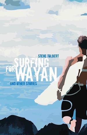 Bog, hæftet Surfing for Wayan: & other stories af Steve Tolbert