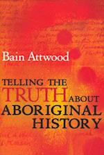 Telling the Truth about Aboriginal History af Bain Attwood