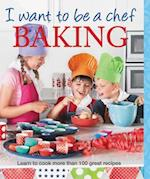 I Want to be a Chef: Baking