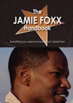 The Jamie Foxx Handbook - Everything You Need to Know about Jamie Foxx