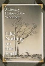 Like Nothing on This Earth: A Literary History of the Wheatbelt