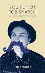 You're Not Rob Snarski: Crumbs from the Cake