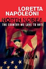 North Korea: The Country We Love to Hate af Loretta Napoleoni