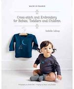 Made in France: Cross-Stitch and Embroidery for Babies, Toddlers and Children (Made in France)
