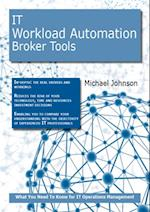 IT Workload Automation Broker Tools: What you Need to Know For IT Operations Management af Michael Johnson