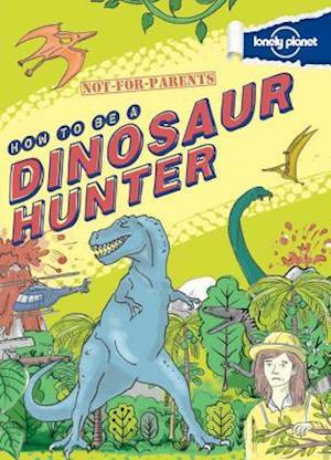 Bog hardback Lonely Planet How to Be a Dinosaur Hunter af Lonely Planet Publications
