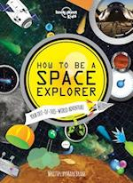 How to Be a Space Explorer (Lonely Planet Kids)