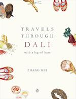Travels Through Dali: with a leg of ham af Mei Zhang