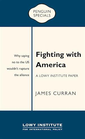 Fighting with America: A Lowy Institute Paper: Penguin Special af James Curran