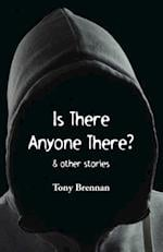 Is There Anyone There?: & other stories