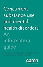 Concurrent Substance Use and Mental Health Disorders : An Information Guide