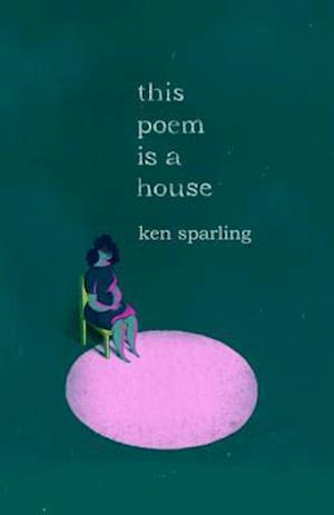 This Poem Is a House af Ken Sparling