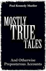 Mostly True Tales: And Otherwise Preposterous Accounts