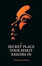 The Secret Place Your Spirit Resides in