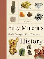 Fifty Minerals That Changed the Course of History (Fifty Things That Changed the Course of History)