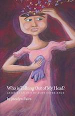Who Is Talking Out of My Head? - Grief as an Out of Body Experience