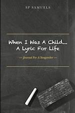When I Was A Child... A Lyric For Life: Journal For A Songwriter