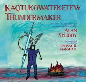 The Thundermaker / Kaqtukowa'tekete'w