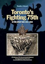 Toronto's Fighting 75th in the Great War (Canadian Unit Formation and Command Histories, nr. 2)