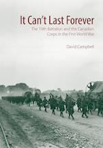 It Can't Last Forever (Canadian Unit Formation and Command Histories, nr. 3)