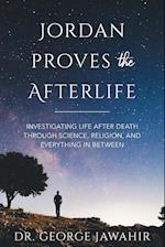 Jordan Proves the Afterlife: Investigating Life After Death Through Science, Religion, and Everything in Between