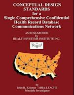 Conceptual Design Standards for a Single Comprehensive Confidential Health Record Database Communications Network
