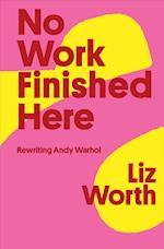 No Work Finished Here af Liz Worth