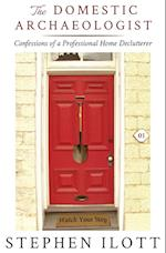 The Domestic Archaeologist: Confessions of a Professional Home Declutterer