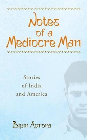 Bog, paperback Notes of a Mediocre Man af Bipin Aurora