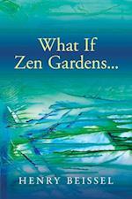What If Zen Gardens af Henry Beissel