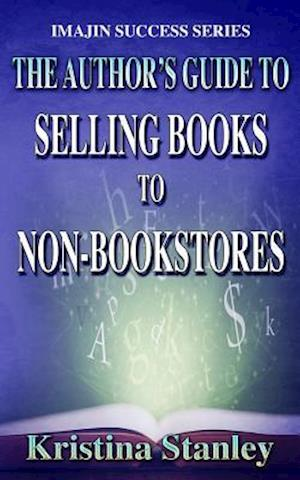 Bog, paperback The Author's Guide to Selling Books to Non-Bookstores af Kristina Stanley