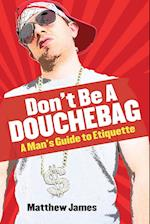 Don't Be a Douchebag