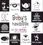The Baby's Handbook: 21 Black and White Nursery Rhyme Songs, Itsy Bitsy Spider, Old MacDonald, Pat-a-cake, Twinkle Twinkle, Rock-a-by baby, and More (