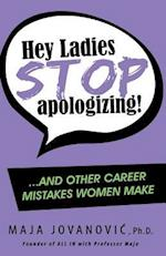 Hey Ladies, Stop Apologizing!: ... and Other Career Mistakes Women Make af Maja Jovanovic